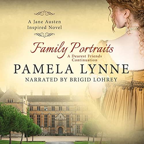 Family Portraits: A Dearest Friends Continuation Audiobook By Pamela Lynne cover art