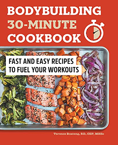 Bodybuilding 30-Minute Cookbook: Fast and Easy Recipes to Fuel Your Workouts