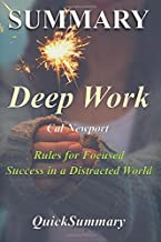 Summary - Deep Work: By Cal Newport - Rules for Focused Success in a Distracted World (Deep Work: A Complete Summary - Book, Paperback, Hardcover, Audiobook, Audible, Summary Book 1)