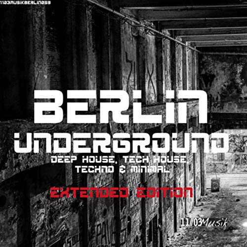 Berlin Underground Deep House, Tech House, Techno & Minimal (Extended Edition) [Explicit]