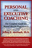 Personal and Executive Coaching: The Complete Guide for Mental Health Professionals