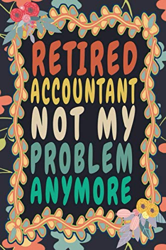 Retired Accountant Not My Problem Anymore: Funny Vintage Accountant Notebook Journal Gift