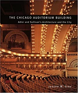 The Chicago Auditorium Building: Adler and Sullivan's Architecture and the City (Chicago Architecture and Urbanism)