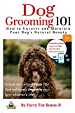 Dog Grooming 101: How to Uncover and Maintain your Pup's Natural Beauty (Pet Grooming Book 1)
