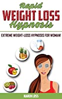 Rapid Weight Loss Hypnosis: Extreme Weight-Loss Hypnosis for Woman! How to Fat Burning and Calorie Blast, Lose Weight with Meditation and Affirmations, Mini Habits, Self-Hypnosis. Stop Emotional Eating!