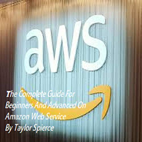 AWS: The Complete Guide for Beginners and Advanced on Amazon Web Service audiobook cover art