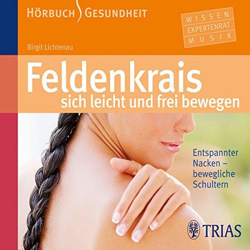 Feldenkrais - sich leicht und frei bewegen: Entspannter Nacken - bewegliche Schultern audiobook cover art