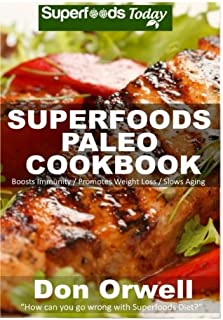 Superfoods Paleo Cookbook: 150 Recipes of Quick & Easy, Low Fat, Gluten Free, Wheat Free, Whole Foods for Weight Loss Tran...