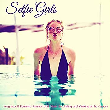 Selfie Girls – Sexy Jazz & Romantic Summer Chill Music for Smiling and Winking at the Camera