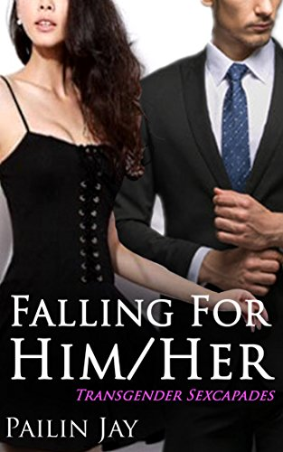 Book: Falling For Her/Him - Transgender Sexcapades by Pailin Jay