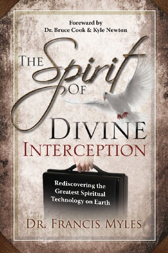 The Spirit of Divine Interception: Rediscovering the Greatest Spiritual Technology on Earth (The Order of Melchizedek Chronicles) (Volume 5)