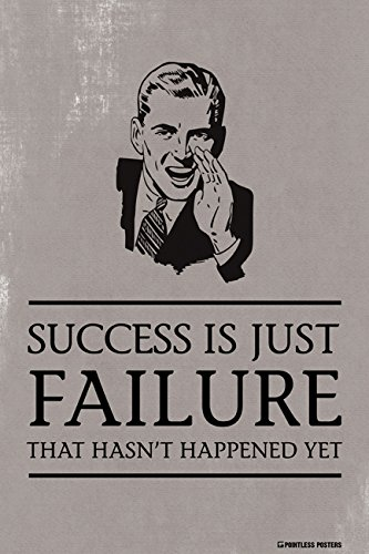 Pointless Posters Success is Just Failure That Hasn't Happened Yet Demotivational Poster Print