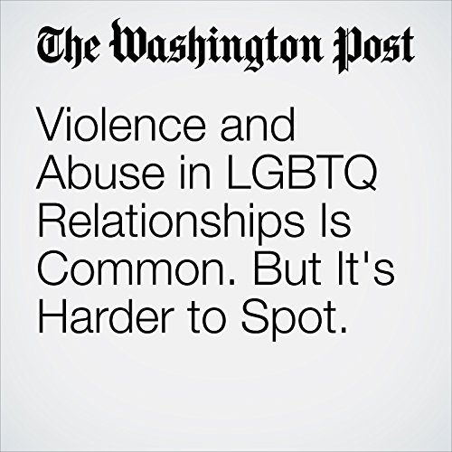 Violence and Abuse in LGBTQ Relationships Is Common. But It's Harder to Spot. copertina