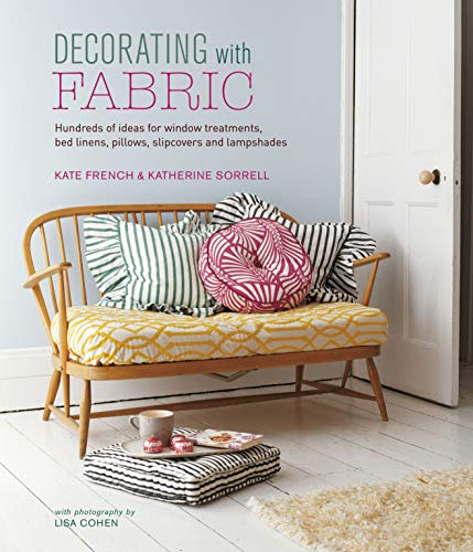 Decorating with Fabric: Hundreds of ideas for window treatments, bed linens, pillows, slipcovers and lampshades