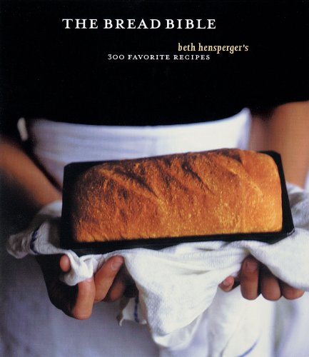 The Bread Bible: 300 Favorite Recipes by [Beth Hensperger]