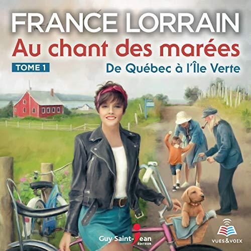 Au chant des marées tome 1. De Québec à l'Île Verte Audiobook By France Lorrain cover art