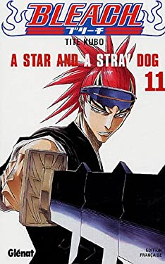 Bleach - Tome 11: A star and a stray dog (Bleach (11)) (French Edition)
