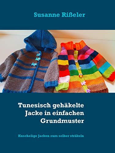 Tunesisch gehäkelte Jacke in einfachen Grundmuster: Kuschelige Jacken zum selber sträkeln