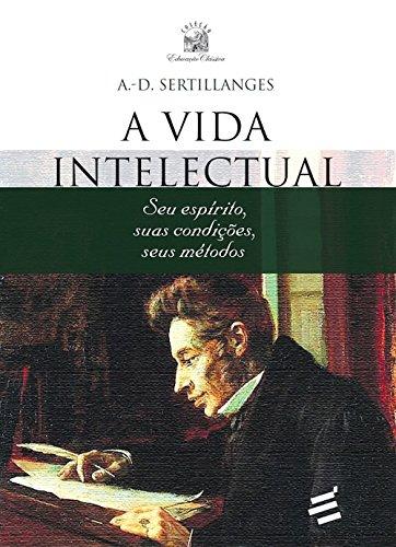 A Vida Intelectual: Seu espírito, suas condições, seus métodos