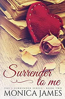 Surrender to Me (I Surrender Series Book 2) by [Monica James]