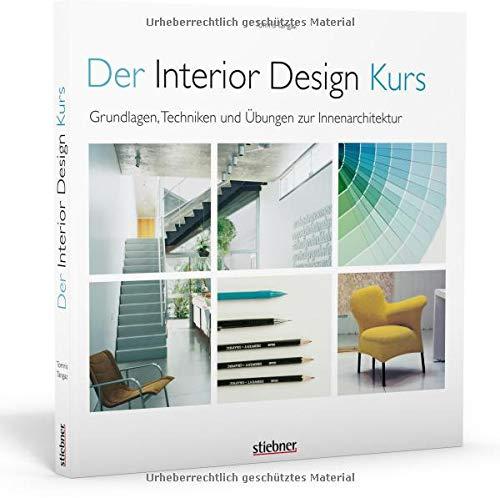 Der Interior Design Kurs Grundlagen, Techniken und Übungen zur Innenarchitektur.. Konzepte entwerfen, planen, zeichnen, umsetzen. Plus Tipps für die Berufspraxis als Designer und Innenarchitekt.