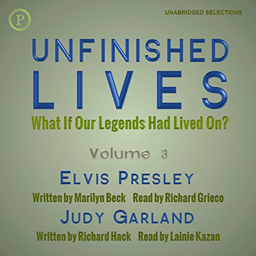 Unfinished Lives: What If Our Legends Lived On? Volume 3: Elvis Presley and Judy Garland audiobook cover art