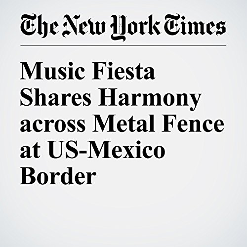 Music Fiesta Shares Harmony across Metal Fence at US-Mexico Border audiobook cover art