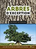 Arbres d'exception: Les 500 plus beaux arbres de France