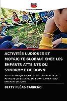 ACTIVITÉS LUDIQUES ET MOTRICITÉ GLOBALE CHEZ LES ENFANTS ATTEINTS DU SYNDROME DE DOWN: ACTIVITÉS LUDIQUES POUR LE DÉVELOPPEMENT DE LA MOTRICITÉ GLOBALE CHEZ LES ENFANTS ATTEINTS DU SYNDROME DE DOWN