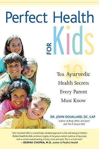 Perfect Health for Kids: Ten Ayurvedic Healing Secrets Every Parent Must Know