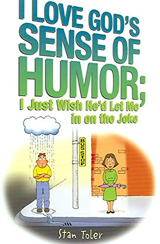 [(I Love God's Sense of Humor : I Just Wish He'd Let Me in on the Joke)] [By (author) Stan Toler] published on (March, 2006)