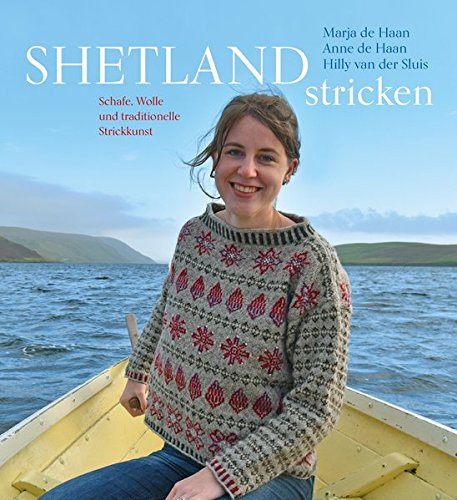 Shetland stricken: Schafe, Wolle und traditionelle Strickkunst