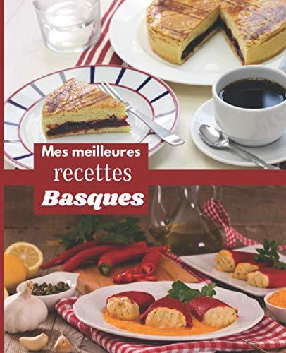 Mes meilleures RECETTES BASQUES: Carnet à remplir   RASSEMBLER VOS 45 meilleures recettes dans ce livre de 151 pages   PASSION CUISINE  France  Espagne