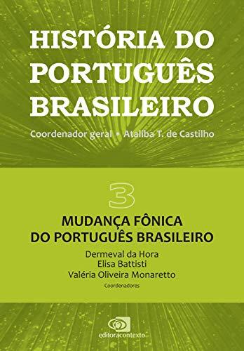 História do português brasileiro - vol. 3: Mudança fônica do português brasileiro