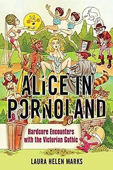 Alice in Pornoland  Hardcore Encounters with the Victorian Gothic  Feminist Media Studies