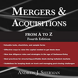 Mergers & Acquisitions from A to Z, Fourth Edition                   By:                                                                                                                                 Andrew J. Sherman                               Narrated by:                                                                                                                                 Eric Martin                      Length: 14 hrs and 18 mins     11 ratings     Overall 4.0