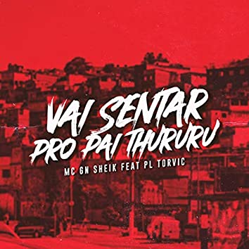 Vai Sentar pro Pai Thururu (feat. PL Torvic)