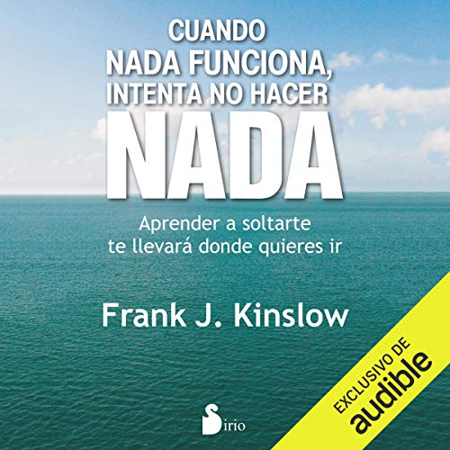 Cuando Nada Funciona, Intenta No Hacer Nada [When Nothing Works, Try Doing Nothing] audiobook cover art