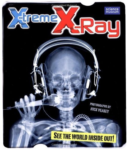 X-Treme X-Ray. Photographs by Nick Veasey by Nick Veasey (2010-03-01)