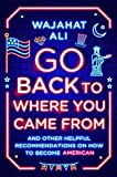 Go Back to Where You Came From: And Other Helpful Recommendations on How to Become American (English Edition)