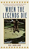 When The Legends Die by Hal Borland (1984-07-01) - Hal Borland