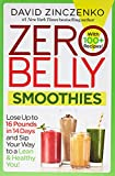 Zero Belly Smoothies: Lose up to 16 Pounds in 14 Days and Sip Your Way...