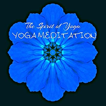 Yoga Meditation – The Spirit of Yoga in This Relaxing Meditation Music Collection, Breathing and Mindfulness