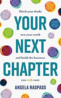 Your Next Chapter: Ditch the doubt, own your worth and build the business you really want by [Angela Raspass]