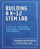 Building a K-12 STEM Lab: A Step-by-Step Guide for School Leaders and Tech Coaches (English Edition)