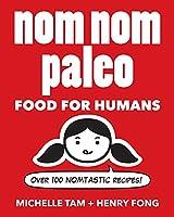 Nom Nom Paleo: Food for Humans (Volume 1)