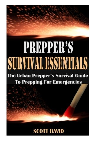 Prepper\'s Survival Essentials: The Urban Prepper's Survival Guide To Prepping For Emergencies (Preppers Survival Guide, Prepper's Pantry, Survival Essentials, Preppers Guide, Prepper Supplies, Prepper
