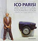 Ico Parisi. Architettura, fotografia, design. Ediz. illustrata...