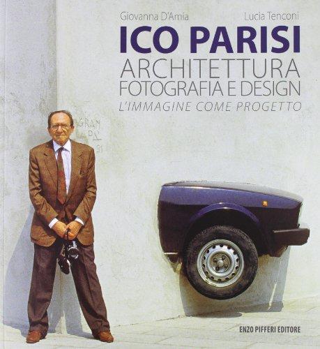 Ico Parisi. Architettura, fotografia, design. Ediz. illustrata