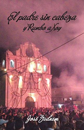 El Padre Sin Cabeza Y Rumbo a Xoy (Spanish Edition)